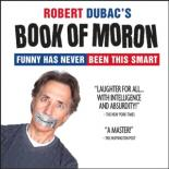 "Robert Dubac stands at the bottom of the image with ductape over his mouth. The title ""Robert Duac's Book of Moron"" floats above his head"